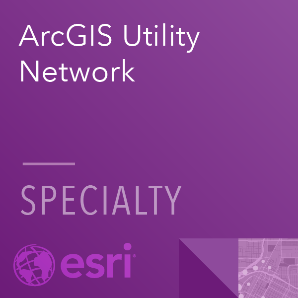 ArcGIS Utility Network Specialty