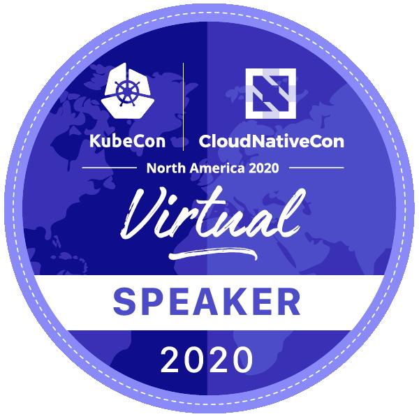 Speaker: KubeCon + CloudNativeCon North America 2020