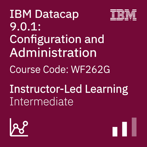 IBM Datacap 9.0.1: Configuration and Administration - Code: WF262G