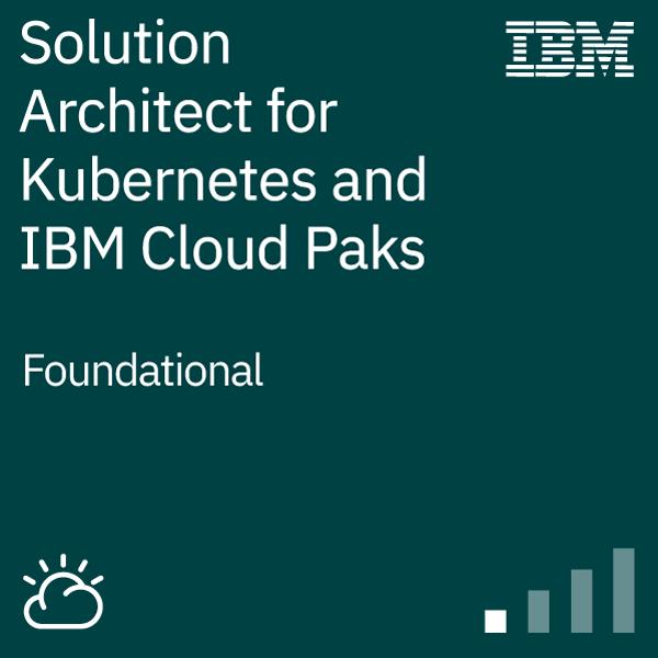 IBM Solution Architect for Kubernetes and IBM Cloud Paks