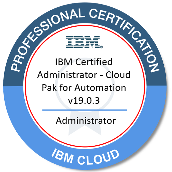 IBM Certified Administrator - Cloud Pak for Automation v19.0.3