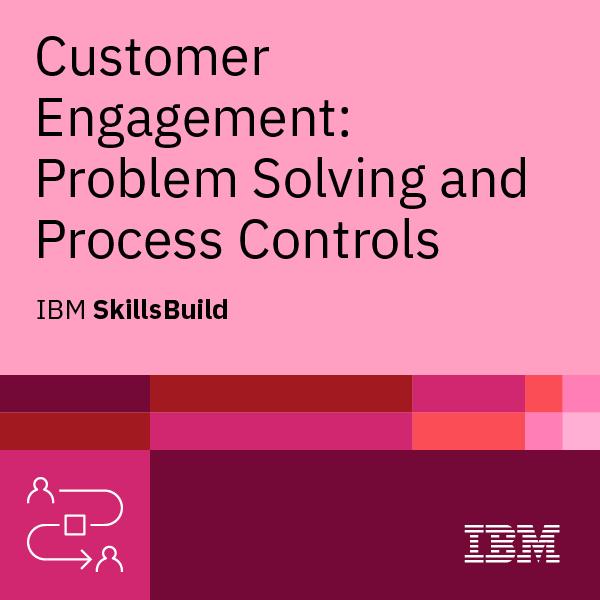 SkillsBuild - Customer Engagement: Problem Solving and Process Controls