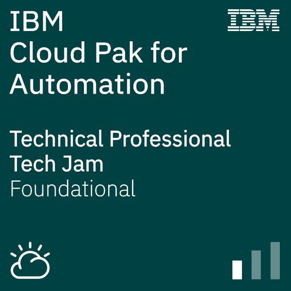 IBM Cloud Pak for Automation - Tech Jam