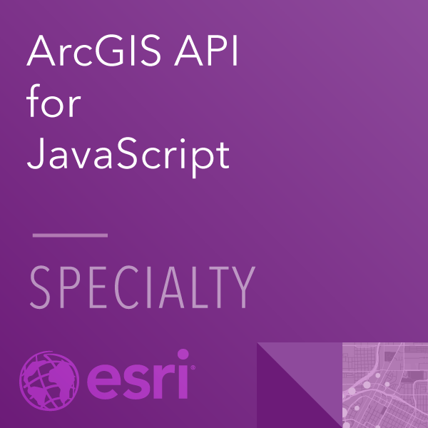 ArcGIS API for JavaScript Specialty 19-001