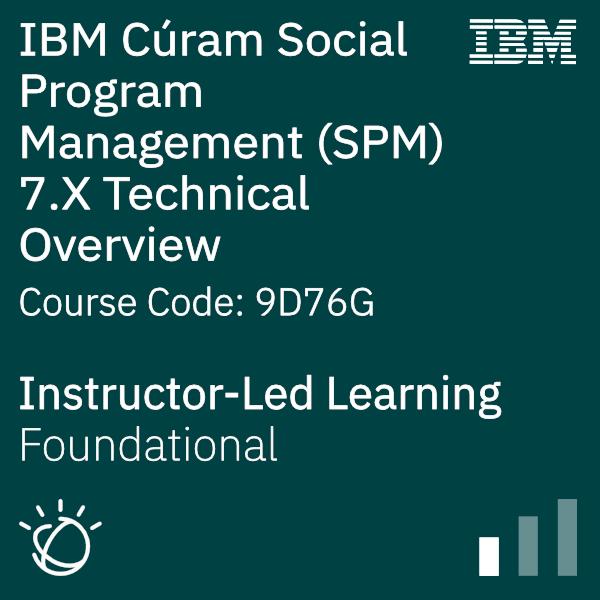 IBM Cúram Social Program Management (SPM) 7.X Technical Overview - Code: 9D76G
