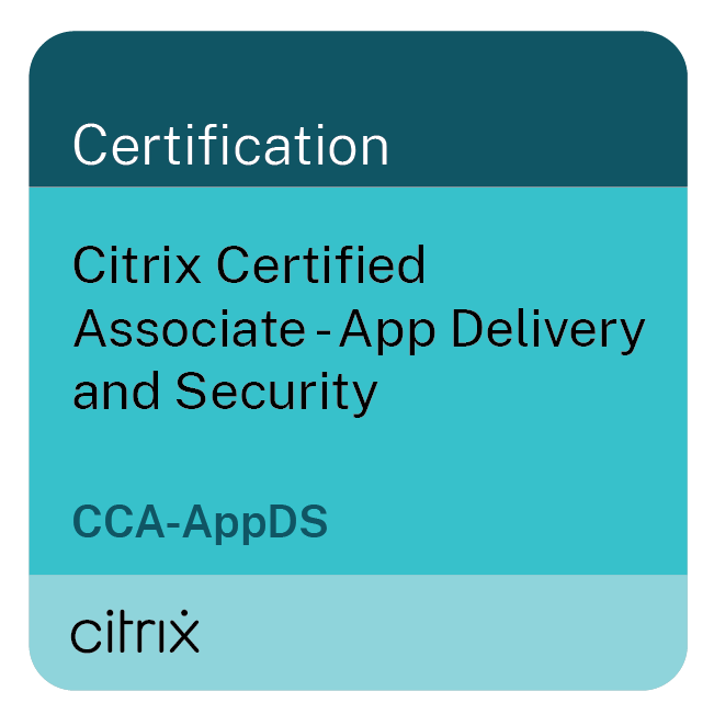 Citrix Certified Associate – App Delivery and Security (CCA-AppDS)