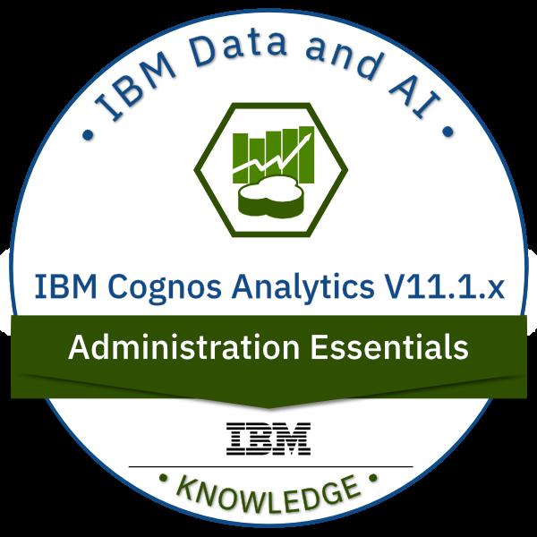 IBM Cognos Analytics V11.1.x Administration Essentials