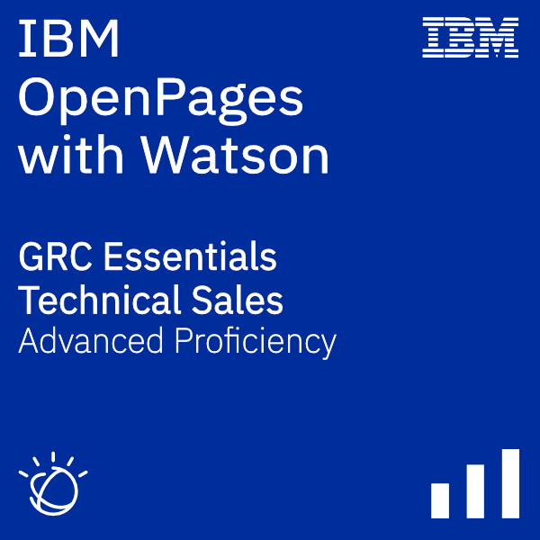 IBM OpenPages with Watson - GRC Essentials - Technical Sales Advanced Proficiency