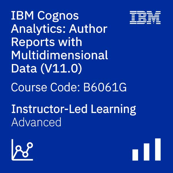 IBM Cognos Analytics - Author Reports with Multidimensional Data (V11.0) - Code: B6061G