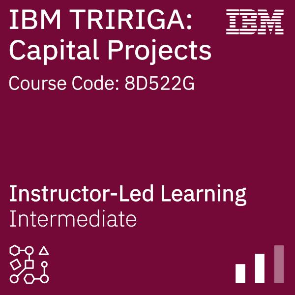 IBM TRIRIGA: Capital Projects - Code: 8D522G
