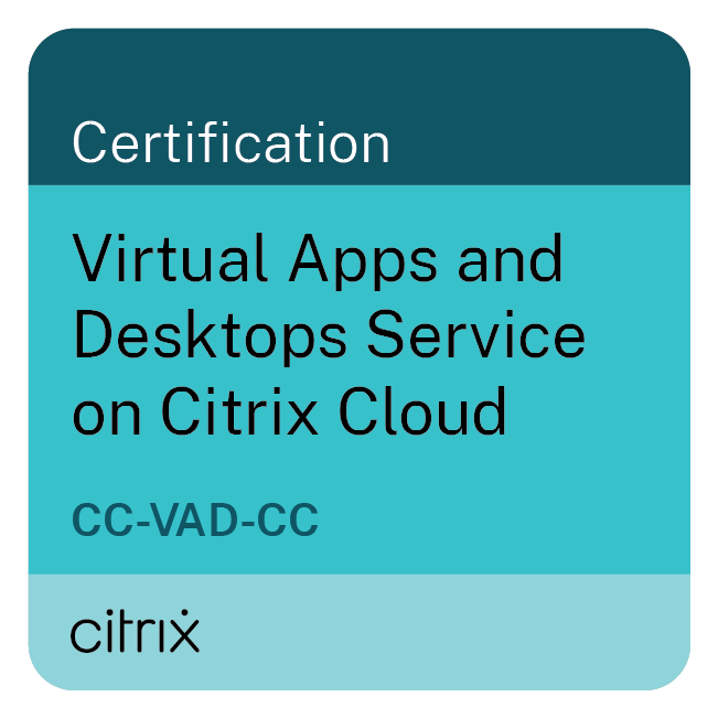 Virtual Apps and Desktops Service on Citrix Cloud Certified (CC-VAD-CC)