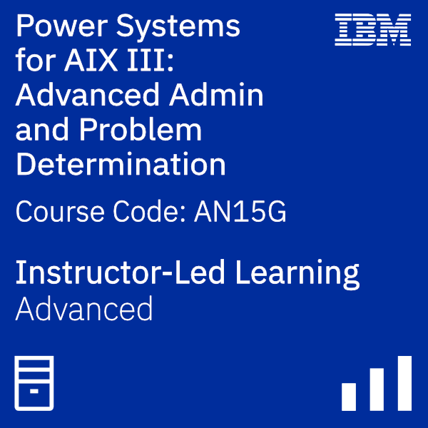 Power Systems for AIX III: Advanced Administration and Problem Determination - Code: AN15G
