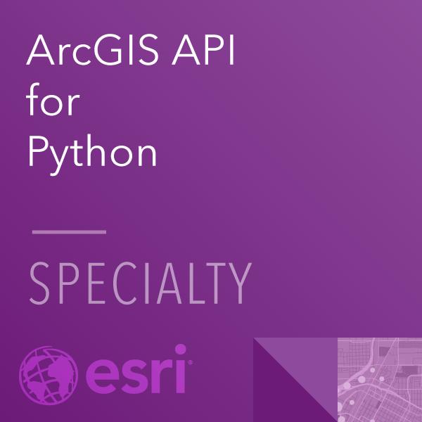 ArcGIS API for Python Specialty 20-001