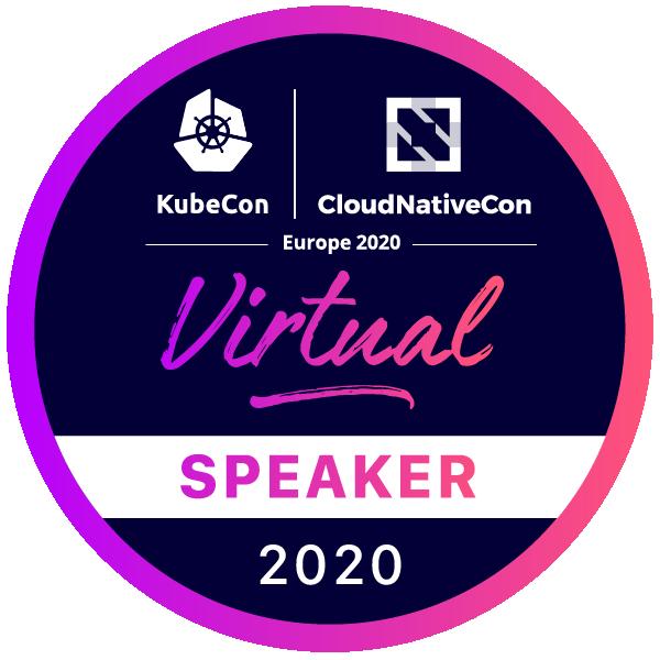 Speaker: KubeCon + CloudNativeCon Europe 2020