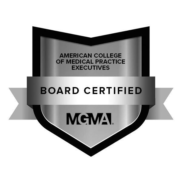 Board Certified through the American College of Medical Practice Executives (CMPE)