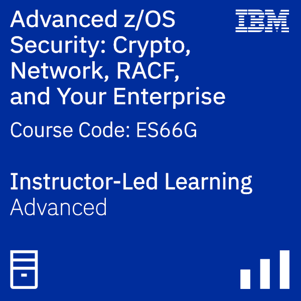 Advanced z/OS Security: Crypto, Network, RACF, and Your Enterprise - Code: ES66G