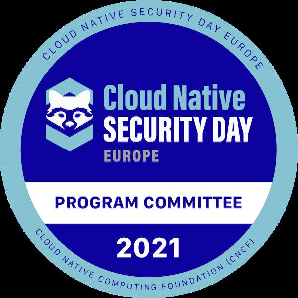 Program Committee Member: Cloud Native Security Day Europe 2021