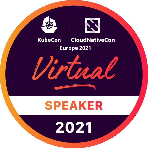 Speaker: KubeCon + CloudNativeCon Europe 2021