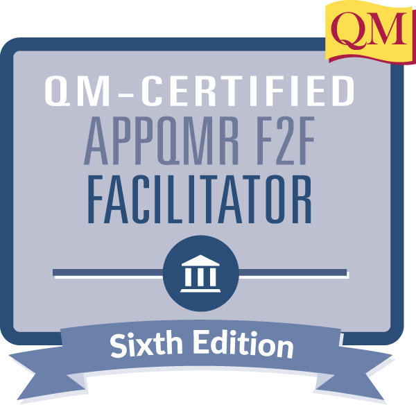 QM-Certified Applying the QM Rubric Face-to-Face Facilitator