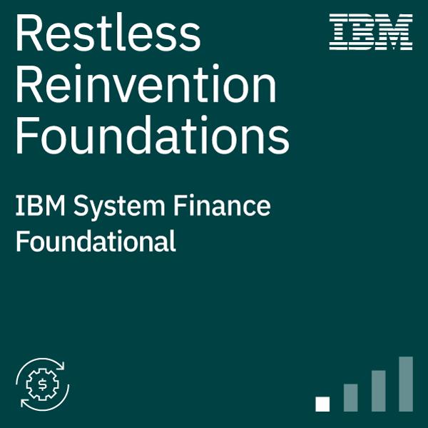 IBM Systems Finance Restless Reinvention Foundations
