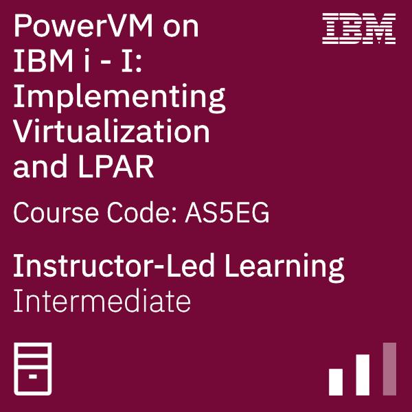 PowerVM on IBM i - I: Implementing Virtualization and LPAR - Code: AS5EG